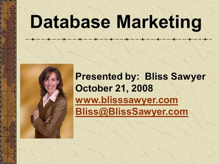 Database Marketing Presented by: Bliss Sawyer October 21, 2008