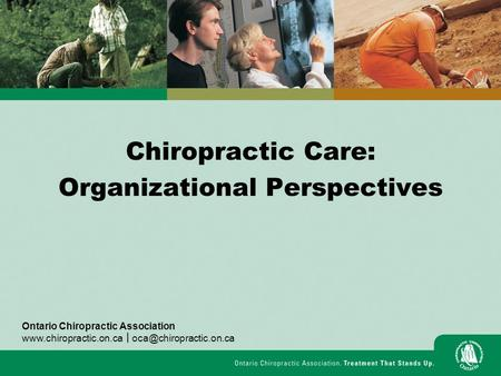 Chiropractic Care: Organizational Perspectives Ontario Chiropractic Association  