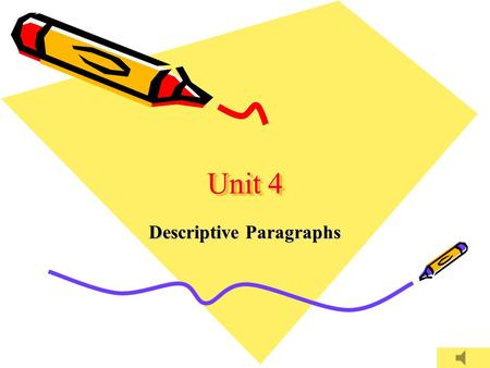 Unit 4 Descriptive Paragraphs Descriptive paragraphs are often used to describe: *What a person looks like and acts like. *what a place looks like. *What.