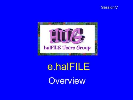 E.halFILE Overview Session V. What is e.halFILE? Thin client, browser-based Brings halFILE documents to the Internet / Intranet No publishing required.