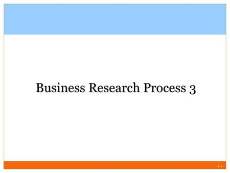 4-1 Business Research Process 3. 4-2 Data Collection Method Monitoring Communication.