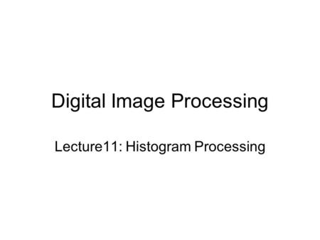 Digital Image Processing Lecture11: Histogram Processing.