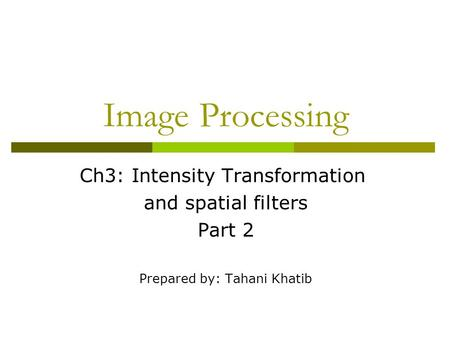 <strong>Image</strong> Processing Ch3: Intensity Transformation and spatial filters