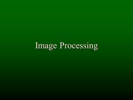 "Image Processing. Processing Digital Images digital images are often processed using ""digital filters"" digital filters are based on mathematical functions."