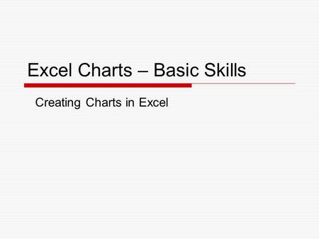 Excel Charts – Basic Skills Creating Charts in Excel.