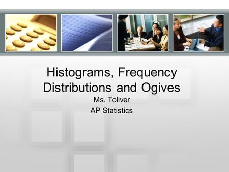 Histograms, Frequency Distributions and Ogives