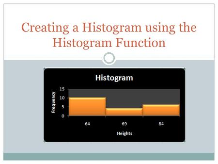 Creating a Histogram using the Histogram Function.