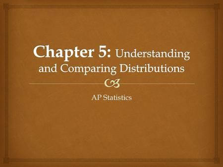 Chapter 5: Understanding and Comparing Distributions