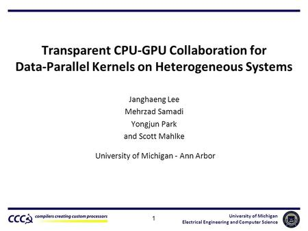University of Michigan Electrical Engineering and Computer Science Transparent CPU-GPU Collaboration for Data-Parallel Kernels on Heterogeneous Systems.