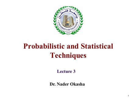 1 Probabilistic and Statistical Techniques Lecture 3 Dr. Nader Okasha.