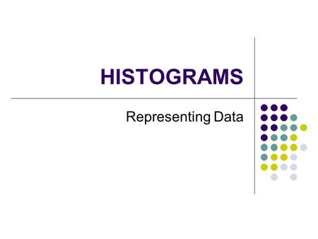 HISTOGRAMS Representing Data. Why use a Histogram When there is a lot of data When data is Continuous a mass, height, volume, time etc Presented in a.