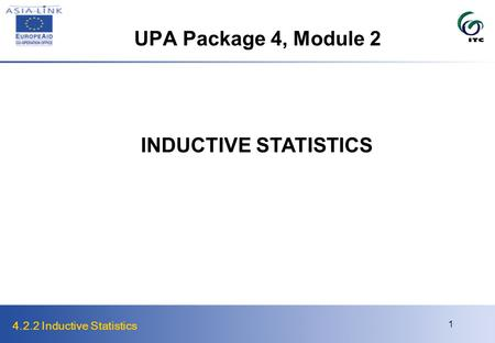 4.2.2 Inductive Statistics 1 UPA Package 4, Module 2 INDUCTIVE STATISTICS.