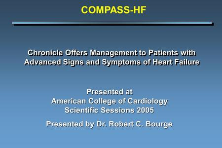 Chronicle Offers Management to Patients with Advanced Signs and Symptoms of Heart Failure Presented at American College of Cardiology Scientific Sessions.