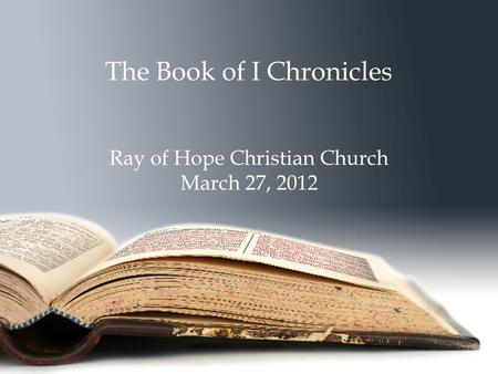 The Book of I Chronicles Ray of Hope Christian Church March 27, 2012.