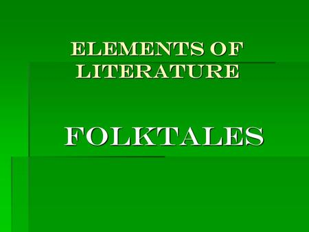 Elements of Literature folktales. You will be learning about the following folktales: 1.Fables 2.Myths 3.Legends 4.Fairy tales 5.Tall tales.
