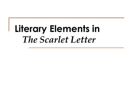 Literary Elements in The Scarlet Letter. Plot 1 Takes place over a seven-year period. Involves the familiar triangle of wife-lover-husband Is a struggle.