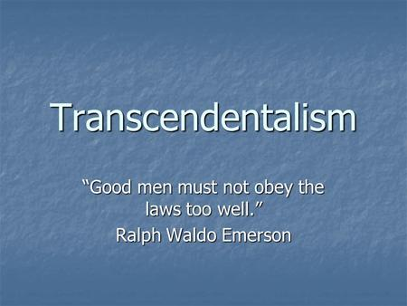 """Good men must not obey the laws too well."" Ralph Waldo Emerson"