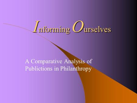 I nforming O urselves A Comparative Analysis of Publictions in Philanthropy.