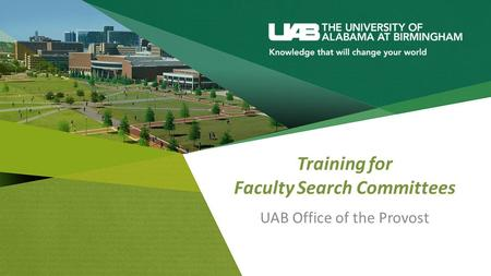 Training for Faculty Search Committees UAB Office of the Provost.