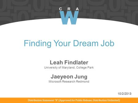 "Finding Your Dream Job Leah Findlater University of Maryland, College Park Distribution Statement ""A"" (Approved for Public Release, Distribution Unlimited)"