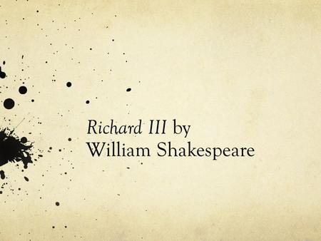 "Richard III by William Shakespeare. Richard III Last in a tetralogy of plays that includes Henry VI, parts 1,2 and 3 and Richard III (the ""Hollow Crown"")."
