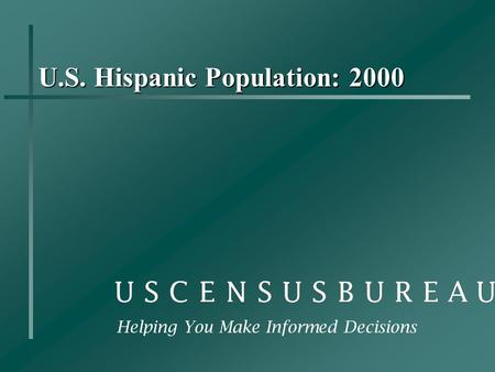 U.S. Hispanic Population: 2000 Helping You Make Informed Decisions.