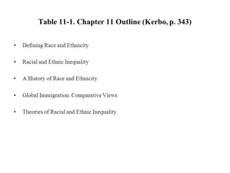 Table 11-1. Chapter 11 Outline (Kerbo, p. 343) Defining Race and Ethnicity Racial and Ethnic Inequality A History of Race and Ethnicity Global Immigration:
