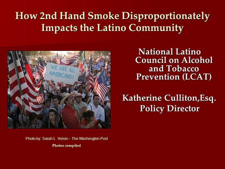 How 2nd Hand Smoke Disproportionately Impacts the Latino Community National Latino Council on Alcohol and Tobacco Prevention (LCAT) Katherine Culliton,Esq.