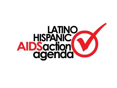 The Latino community needs an up-to-date public policy and action HIV/AIDS agenda and an advocacy effort that identifies key Latino needs, sets out specific.