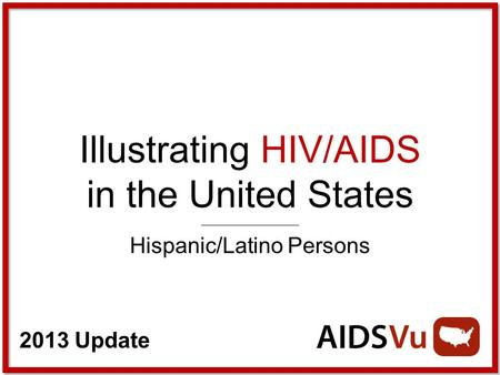 2013 Update Illustrating HIV/AIDS in the United States Hispanic/Latino Persons.