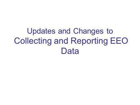 Updates and Changes to Collecting and Reporting EEO Data.