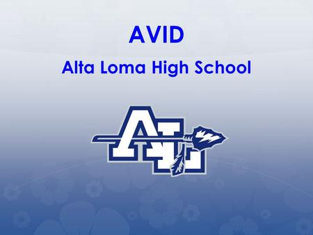 AVID Alta Loma High School. The AVID Student AVID targets students in the academic middle, who have the desire to go to college and the willingness to.