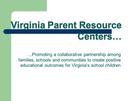 …Promoting a collaborative partnership among families, schools and communities to create positive educational outcomes for Virginia's school children.