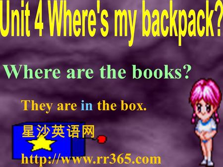 Where are the books? They are in the box. 星沙英语网