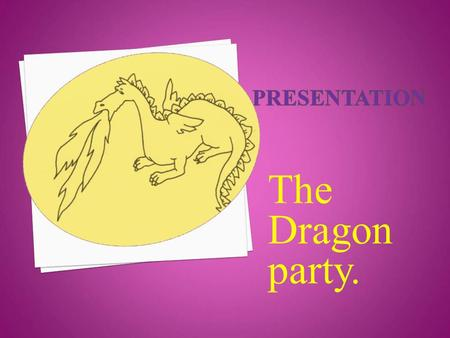 The Dragon party.. What's the date today? What day is it today? Every week. Every week has seven days, See how many you can say. Sunday, Monday, Tuesday,