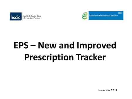 November 2014. Detailed prescription event history – every step of the process! New search by NHS number, date range and prescription status www.hscic.gov.uk/eps/tracker.