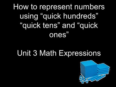 "How to represent numbers using ""quick hundreds"" ""quick tens"" and ""quick ones"" Unit 3 Math Expressions."