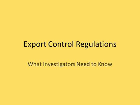 Export Control Regulations What Investigators Need to Know.
