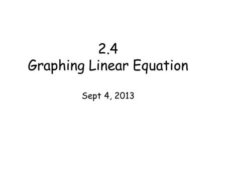 2.4 Graphing Linear Equation Sept 4, 2013. Y-intercept a point where a graph intersects the y-axis Vocabulary equation written in the form Ax + By = C.