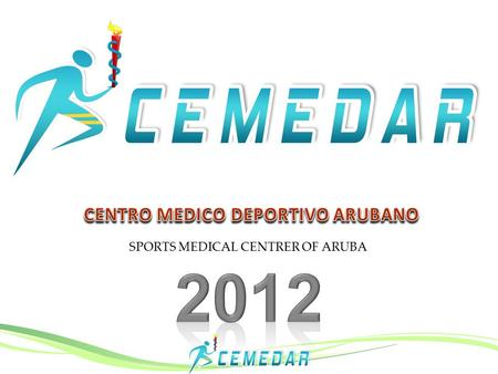 SPORTS MEDICAL CENTRER OF ARUBA. A Sports Medicine Facility on Aruba The introduction of Sports Medicine Care as part of the shift of Healthcare Services.