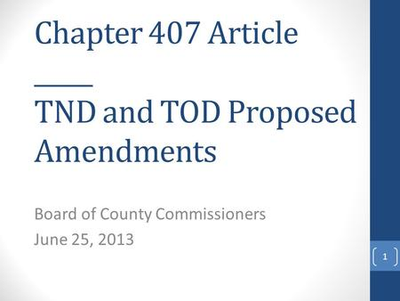 Chapter 407 Article _____ TND and TOD Proposed Amendments Board of County Commissioners June 25, 2013 1.