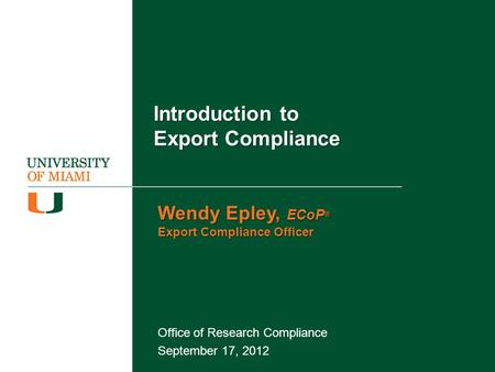 Introduction to Export Compliance Office of Research Compliance September 17, 2012 Wendy Epley, ECoP ® Export Compliance Officer.