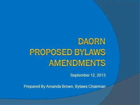 September 12, 2013 Prepared By Amanda Brown, Bylaws Chairman.