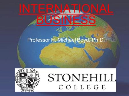INTERNATIONAL BUSINESS Professor H. Michael Boyd, Ph.D.