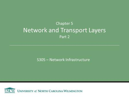 S305 – Network Infrastructure Chapter 5 Network and Transport Layers Part 2.