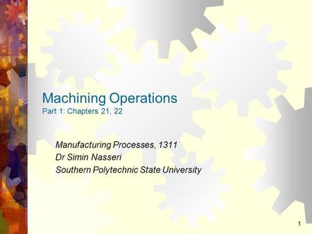 Machining Operations Part 1: Chapters 21, 22