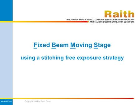 Fixed Beam Moving Stage using a stitching free exposure strategy.