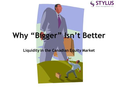 "Why ""Bigger"" Isn't Better Liquidity in the Canadian Equity Market."