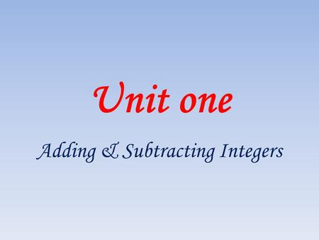 Unit one Adding & Subtracting Integers. 1 st ) Adding two positive integers Find the result then represent it on the number line 3 + 5 =..8...... -1*