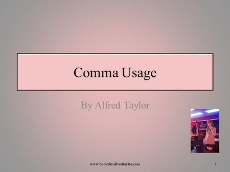 Comma Usage By Alfred Taylor 1www.booksbyalfredtaylor.com.